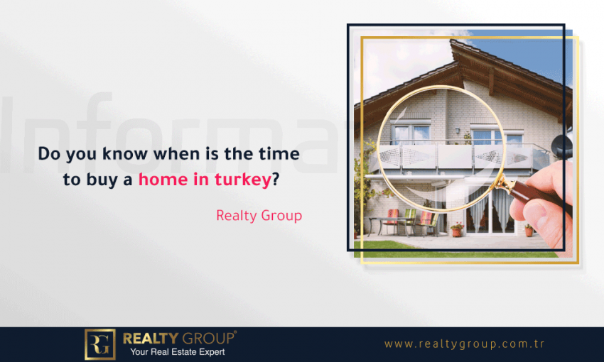 Buy a home Turkey, Do you know when is the time to buy a home in turkey?